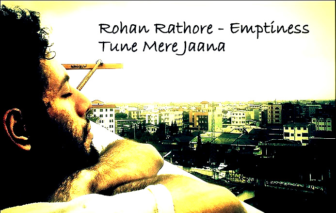 Rohan-Rathore-Tune-Mere-Jaana-Emptiness-Hindi